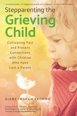Stepparenting the Grieving Child by Diane Fromme